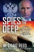 Spies of the Deep The Untold Truth About the Most Terrifying Incident in Submarine Naval History & How Putin Used The Tragedy To Ignite a New Cold War