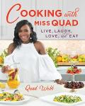 Cooking with Miss Quad: Live, Laugh, Love and Eat
