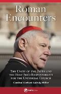 Roman Encounters: The Unity of the Faith and the Holy See's Responsibility for the Universal Church