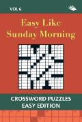 Easy Like Sunday Morning Vol 6: Crossword Puzzles Easy Edition