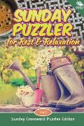 Sunday Puzzler for Rest & Relaxation Vol 2: Sunday Crossword Puzzles Edition