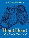 Hoot! Hoot! I Can See In The Dark!: Adult Coloring Book Owls