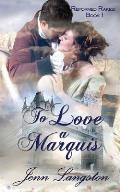 To Love a Marquis: Reformed Rakes Book 1