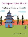 The Emperor's New Bicycle / Ang Bagong Bisikleta Ng Emperador: Babl Children's Books in Tagalog and English