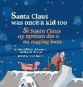 Santa Claus Was Once a Kid Too / Si Santa Claus Ay Minsan Din Na Naging Bata.: Babl Children's Books in Tagalog and English