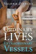 Ordinary Lives, Extraordinary Vessels: A Study for Women Who Want to Change Their World