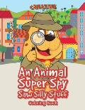 An Animal Super Spy Saw Silly Stuff Coloring Book