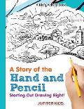 A Story of the Hand and Pencil: Starting Out Drawing Right! A Kid's Activity Book