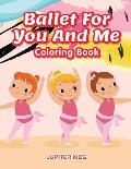 Ballet For You And Me Coloring Book
