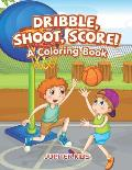 Dribble, Shoot, Score! A Coloring Book