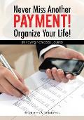 Never Miss Another Payment! Organize Your Life! Bill Paying Notebook Journal
