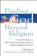 Finding God Beyond Religion: A Guide for Skeptics, Agnostics & Unorthodox Believers Inside & Outside the Church