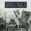 Historic Photos of World War II: North Africa to Germany: North Africa to Germany