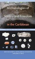Archaeologies of Slavery and Freedom in the Caribbean: Exploring the Spaces in Between