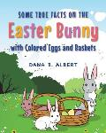 Some True Facts on the Easter Bunny with Colored Eggs and Baskets