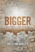 Bigger: God's Rebuilding Process: The Workbook Study of Nehemiah