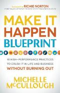 Make It Happen Blueprint 18 High Performance Practices to Crush It in Life & Business Without Burning Out