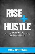 Rise and Hustle: Transform Your Life Physically, Personally, and Spiritually in Just 90 Seconds a Day