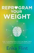 Reprogram Your Weight Stop Thinking about Food All the Time Regain Control of Your Eating & Lose the Weight Once & for All