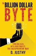 The Billion Dollar Byte: Turn Big Data Into Good Profits, the Datapreneur Way