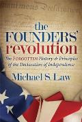 The Founders' Revolution: The Forgotten History and Principles of the Declaration of Independence