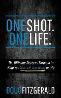 Oneshot. Onelife.(R): The Ultimate Success Formula to Help You Win at Anything in Life