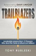 Trailblazers: Leadership Lessons from 12 Thought Leaders Who Beat the Odds and Influenced Millions