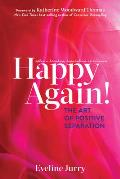 Happy Again The Art of Positive Separation