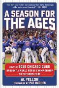 Season for the Ages How the 2016 Chicago Cubs Brought a World Series to the North Side & Changed the World