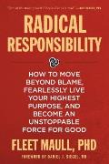 Radical Responsibility How to Move Beyond Blame Fearlessly Live Your Highest Purpose & Become an Unstoppable Force for Good