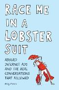 Race Me in a Lobster Suit Absurd Internet Ads & the Real Conversations that Followed