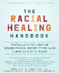 Racial Healing Handbook Practical Activities to Help You Challenge Privilege Confront Systemic Racism & Engage in Collective Healing