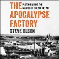 The Apocalypse Factory: Plutonium and the Making of the Atomic Age