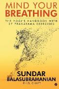 Mind Your Breathing: The Yogi's Handbook with 37 Pranayama Exercises
