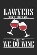 Lawyers don't complain... but we do wine: Rechtsanwalt und Wein Notizbuch liniert DIN A5 - 120 Seiten f?r Notizen, Zeichnungen, Formeln - Organizer Sc