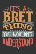 Its A Bret Thing You Wouldnt Understand: Bret Diary Planner Notebook Journal 6x9 Personalized Customized Gift For Someones Surname Or First Name is Br