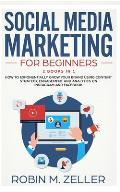 Social Media Marketing For Beginners: 2 Books in 1 How To Exponentially Grow Your Brand Using Content Strategy, Engagement and Analytics on Instagram