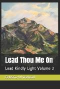 Lead Thou Me On: Lead Kindly Light Volume 2