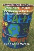 Sustentabilidade Ambiental: avan?o ou retrocesso para o desenvolvimento?