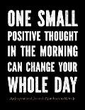 One Small Positive Thought in The Morning Can Change Your Whole Day: An Inspirational Journal - Notebook to Write In for Men - Motivational Gifts for