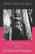La Cath?drale Sainte Andr?: Architecture Gothique