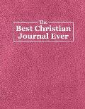 The Best Christian Journal Ever: Pink Christian Bible Study Planner Journal Notebook Organizer - Women Weekly Daily Verse Scripture Prayer Notes Devot