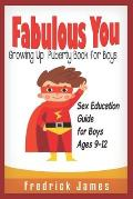 Fabulous You: Growing up Puberty Book for Boys and Sex Education Guide For Boys Ages 9-12