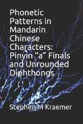 Phonetic Patterns in Mandarin Chinese Characters: Pinyin a Finals and Unrounded Diphthongs