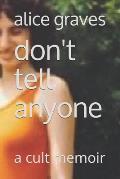 Don't Tell Anyone: A Cult Memoir