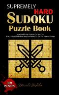 Supremely Hard Sudoku Puzzle Book: How Hard Sudoku Puzzles Can Help You Live a Better Life By Exercising Your Brain With Our 300 Extreme Puzzles