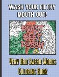 Roast Beef Pussy: Wash Your Filthy Mouth Out! Very Bad Swear Words Coloring Book: Nasty and Gross Vulgar Curse Words to Color In. A Uniq