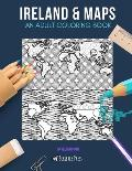 Ireland & Maps: AN ADULT COLORING BOOK: Ireland & Maps - 2 Coloring Books In 1