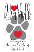 A Love to Remember: A Dog Loss Journal and Grief Notebook