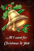 All I want for Christmas is you: Softcover notebook for Xmas, Red Christmas bells illustration journal as a wonderful romantic christmas gift